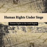 Human Rights Under Siege.The Seventh Annual Report of CIHRS:MENA Region at the Mercy of Autocratic Regimes, Militias, and Religious Extremists Enabled by the International Community's Complicity